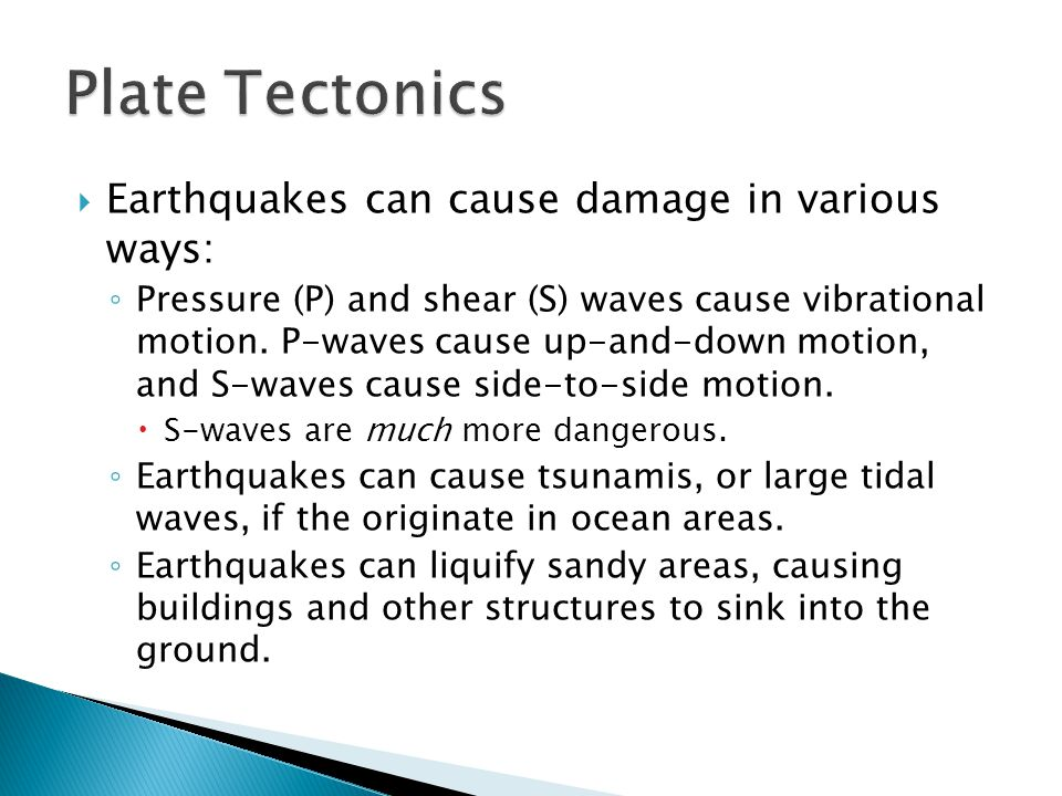 Plate Tectonics Earthquakes can cause damage in various ways: