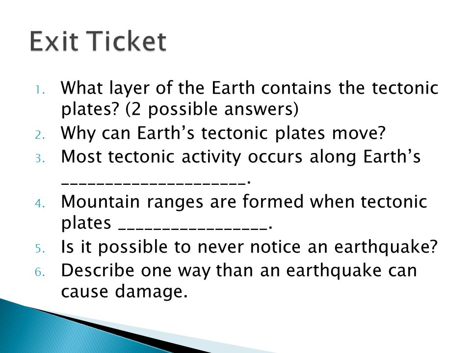 Exit Ticket What layer of the Earth contains the tectonic plates (2 possible answers) Why can Earth's tectonic plates move