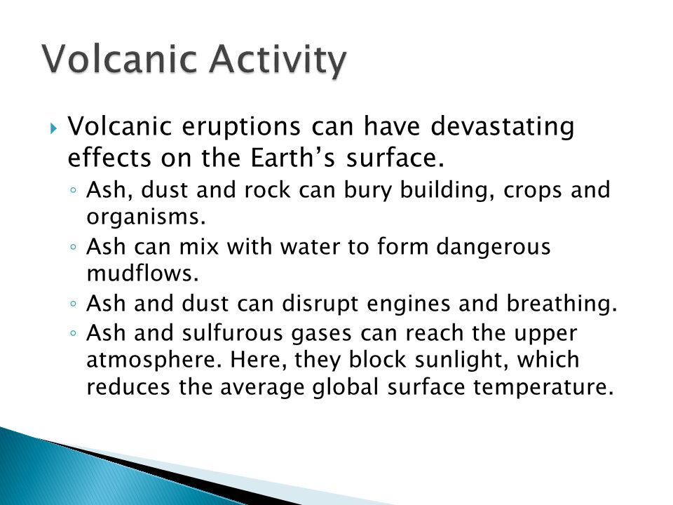 Volcanic Activity Volcanic eruptions can have devastating effects on the Earth's surface.