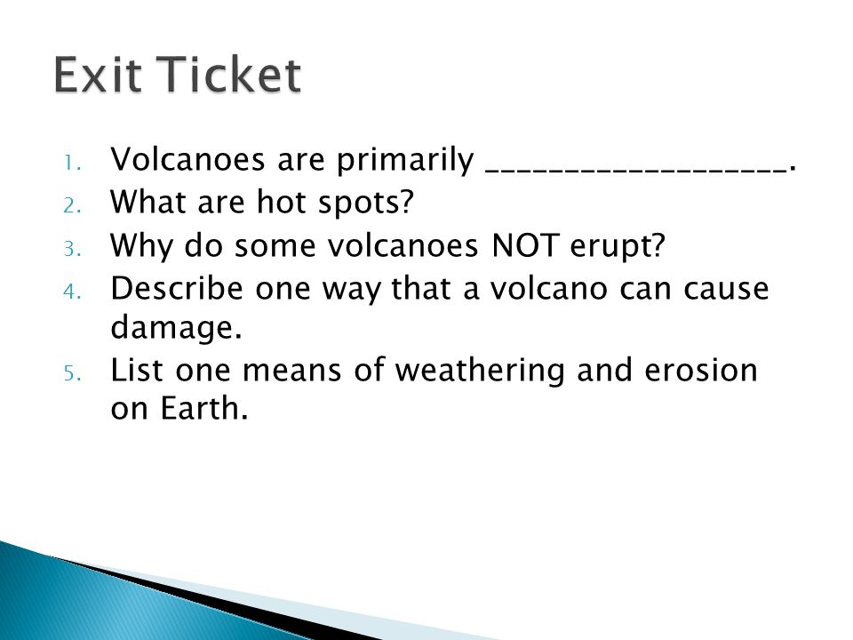 Exit Ticket Volcanoes are primarily ___________________.