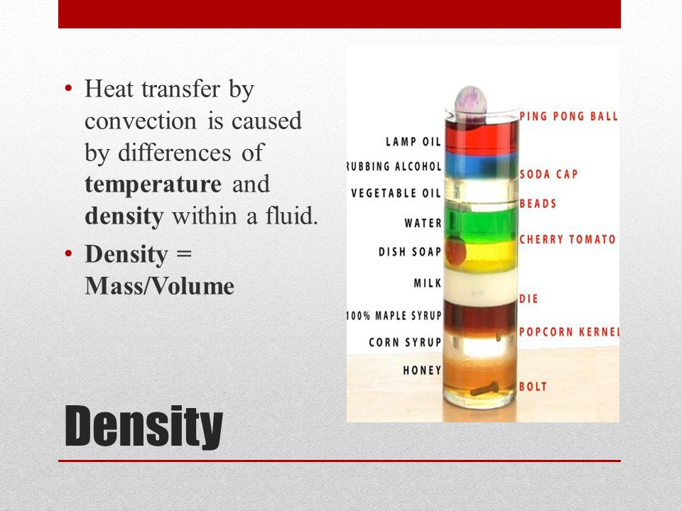 Heat transfer by convection is caused by differences of temperature and density within a fluid.