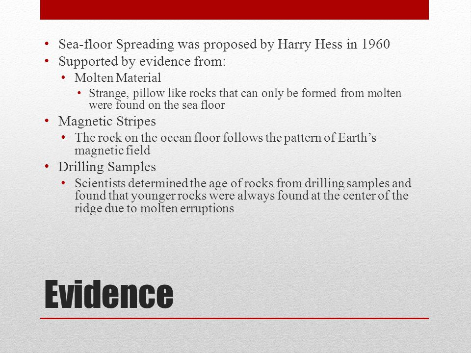Evidence Sea-floor Spreading was proposed by Harry Hess in 1960