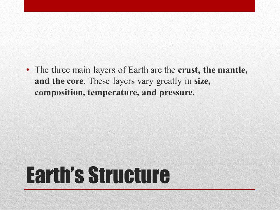 The three main layers of Earth are the crust, the mantle, and the core
