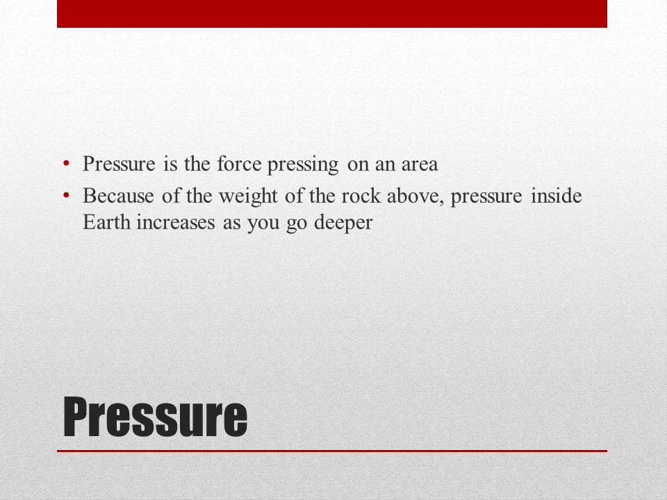 Pressure Pressure is the force pressing on an area