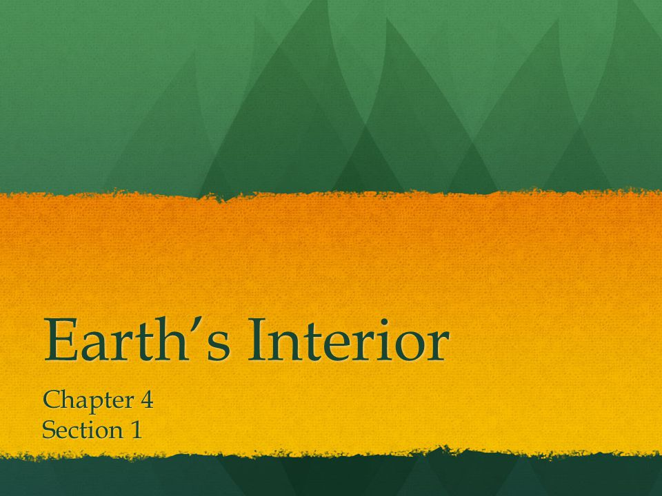 Earth's Interior Chapter 4 Section 1