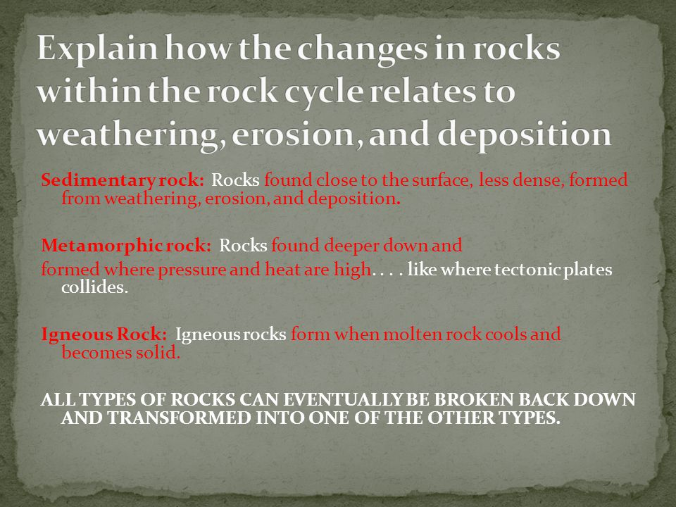 Explain how the changes in rocks within the rock cycle relates to weathering, erosion, and deposition