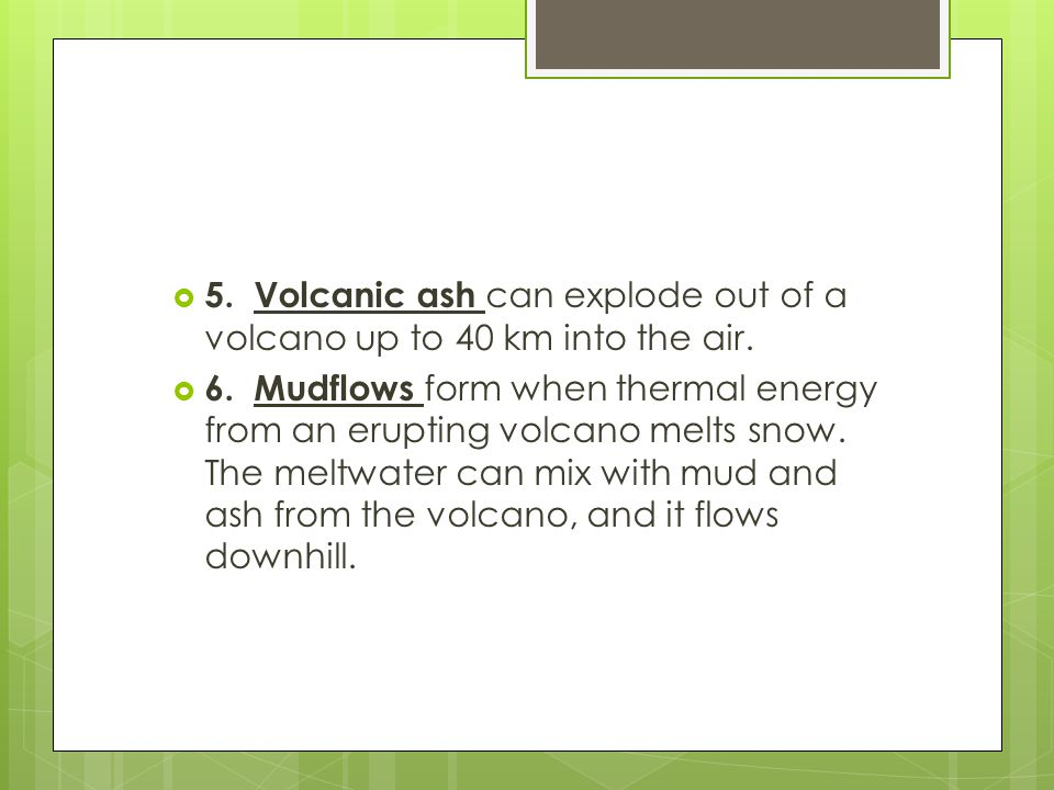 5. Volcanic ash can explode out of a volcano up to 40 km into the air.