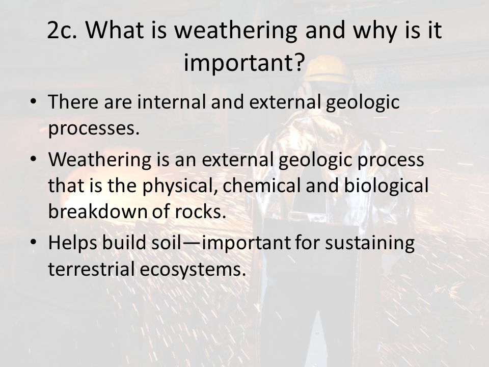 2c. What is weathering and why is it important
