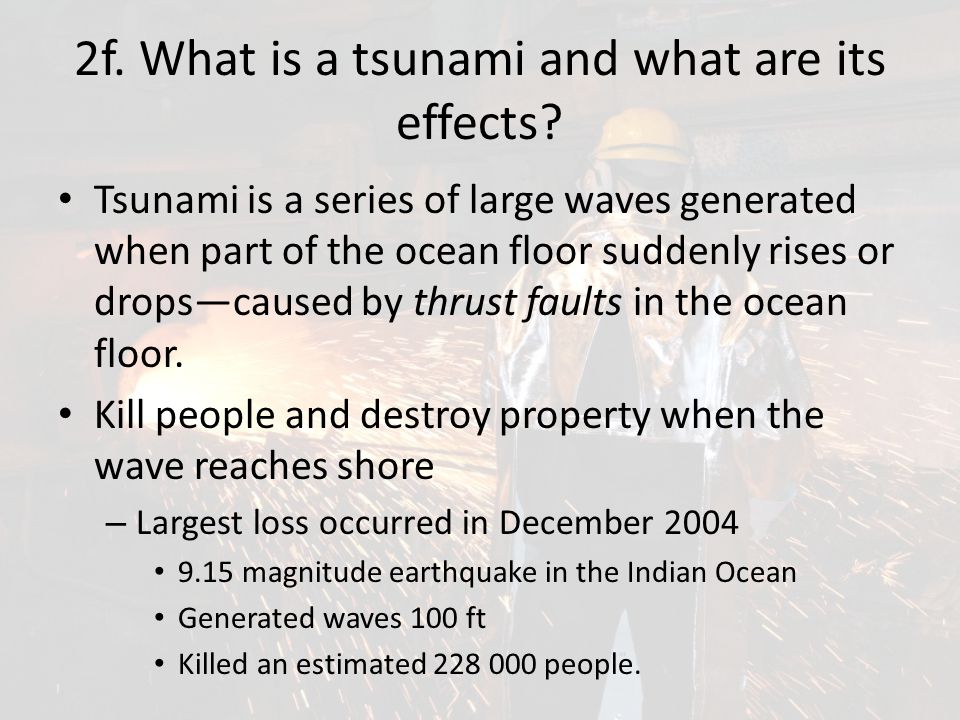 2f. What is a tsunami and what are its effects