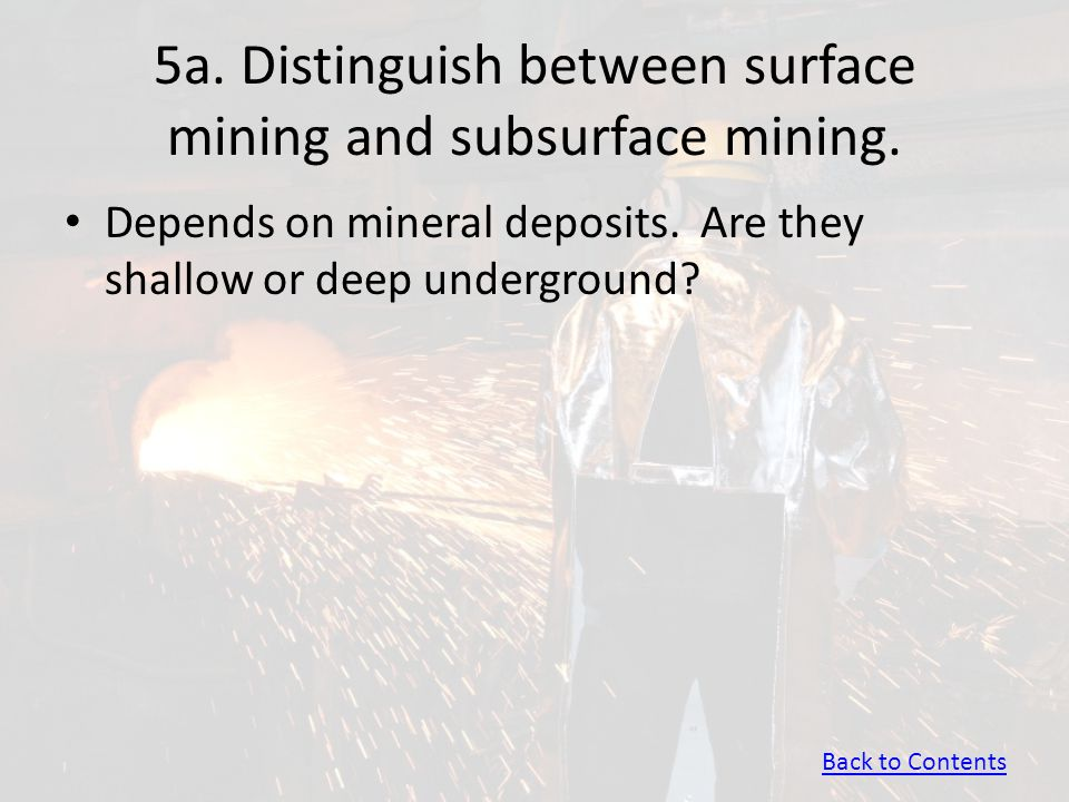 5a. Distinguish between surface mining and subsurface mining.