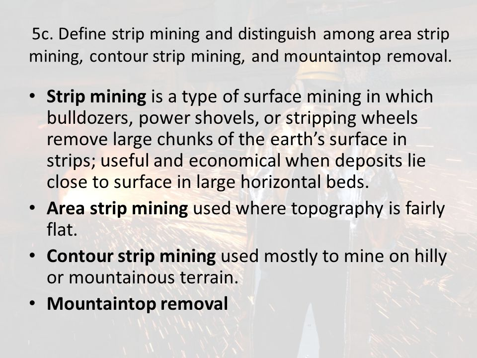 Area strip mining used where topography is fairly flat.