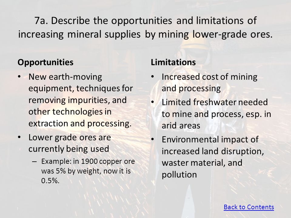 7a. Describe the opportunities and limitations of increasing mineral supplies by mining lower-grade ores.