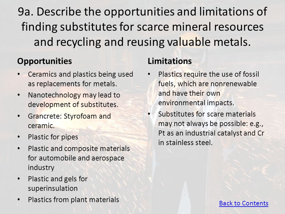 9a. Describe the opportunities and limitations of finding substitutes for scarce mineral resources and recycling and reusing valuable metals.