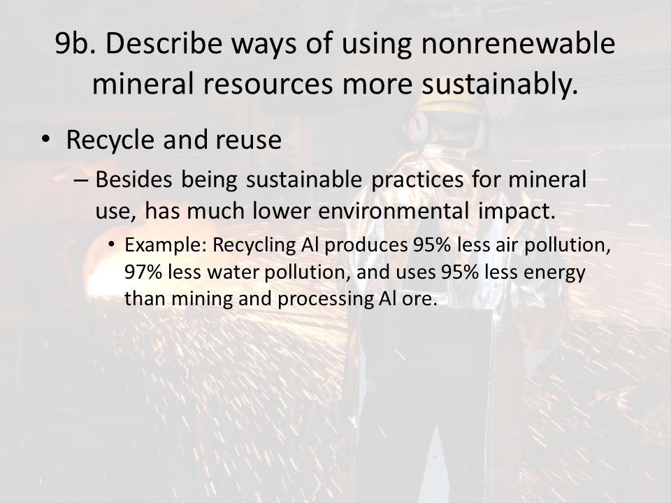 9b. Describe ways of using nonrenewable mineral resources more sustainably.