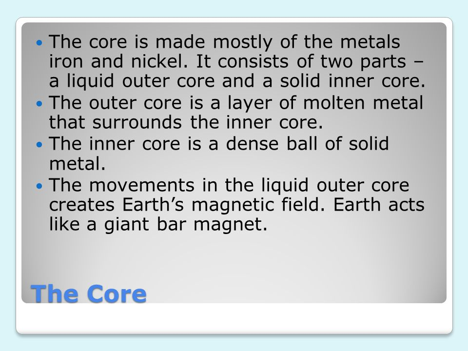 The core is made mostly of the metals iron and nickel