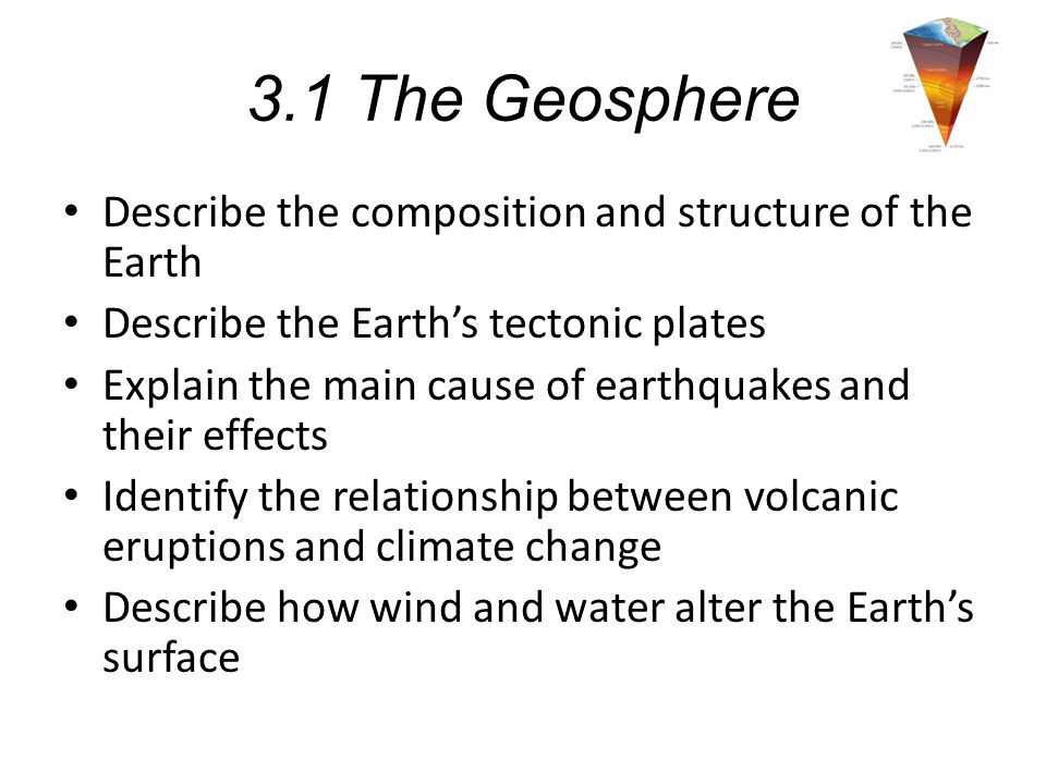 3.1 The Geosphere Describe the composition and structure of the Earth