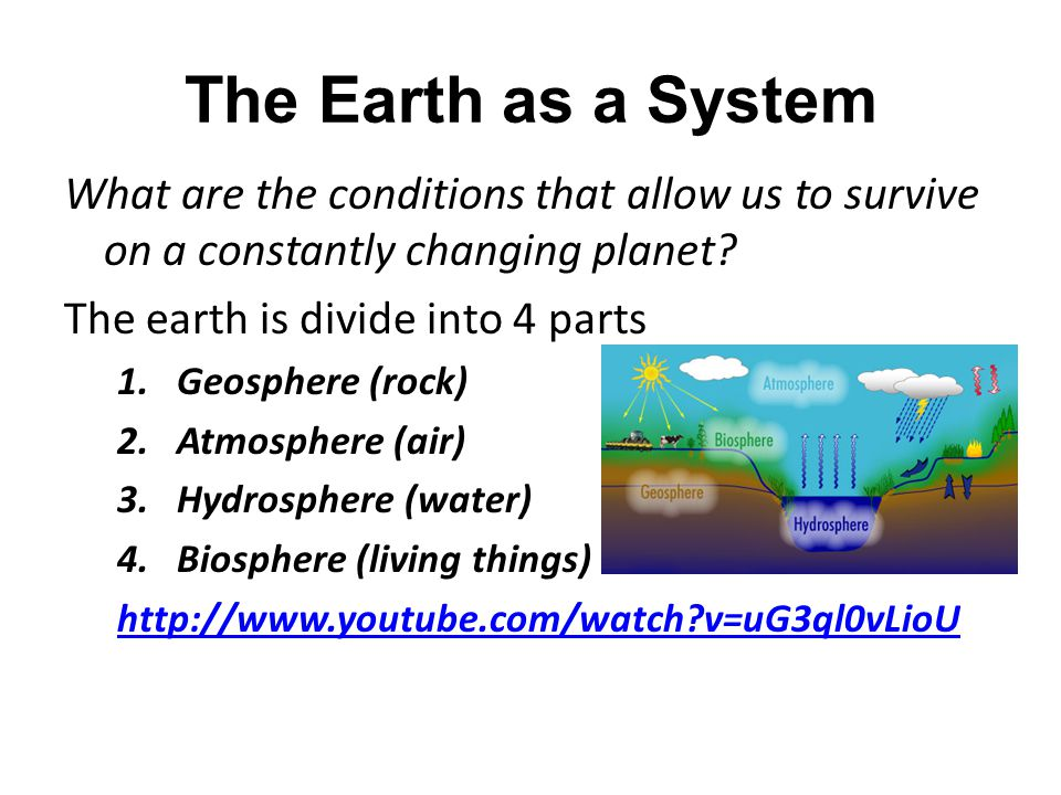 The Earth as a System What are the conditions that allow us to survive on a constantly changing planet