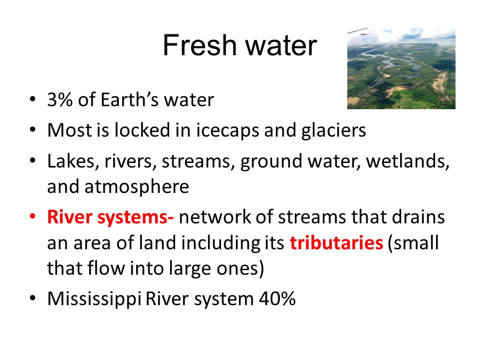 Fresh water 3% of Earth's water Most is locked in icecaps and glaciers