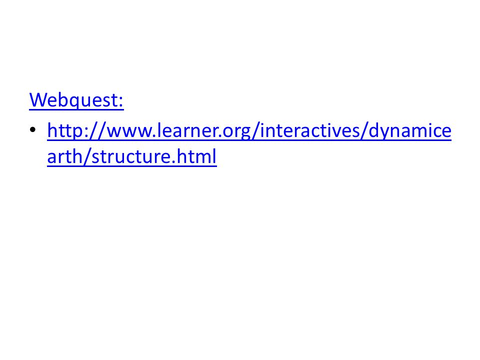 Webquest: http://www.learner.org/interactives/dynamicearth/structure.html