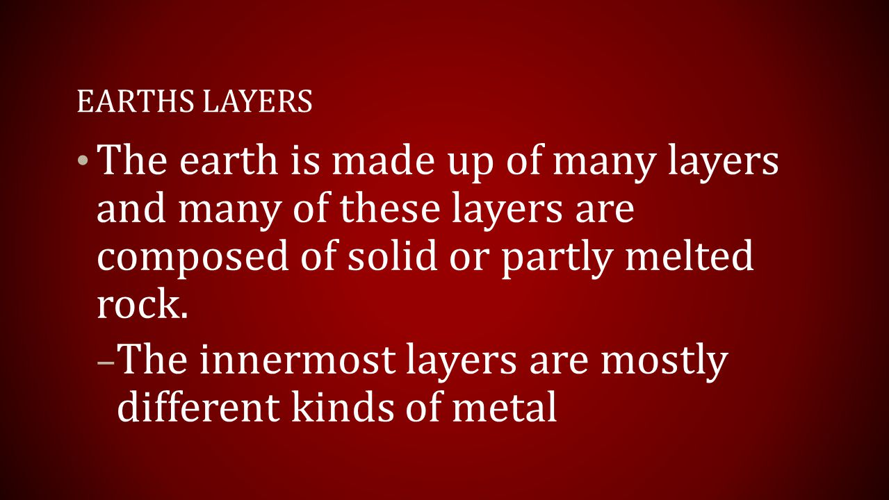 The innermost layers are mostly different kinds of metal