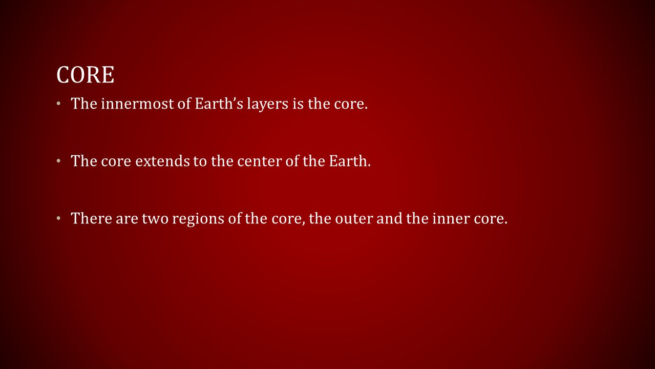 Core The innermost of Earth's layers is the core.