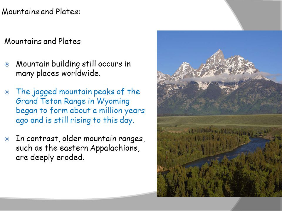 Mountains and Plates: Mountains and Plates. Mountain building still occurs in many places worldwide.