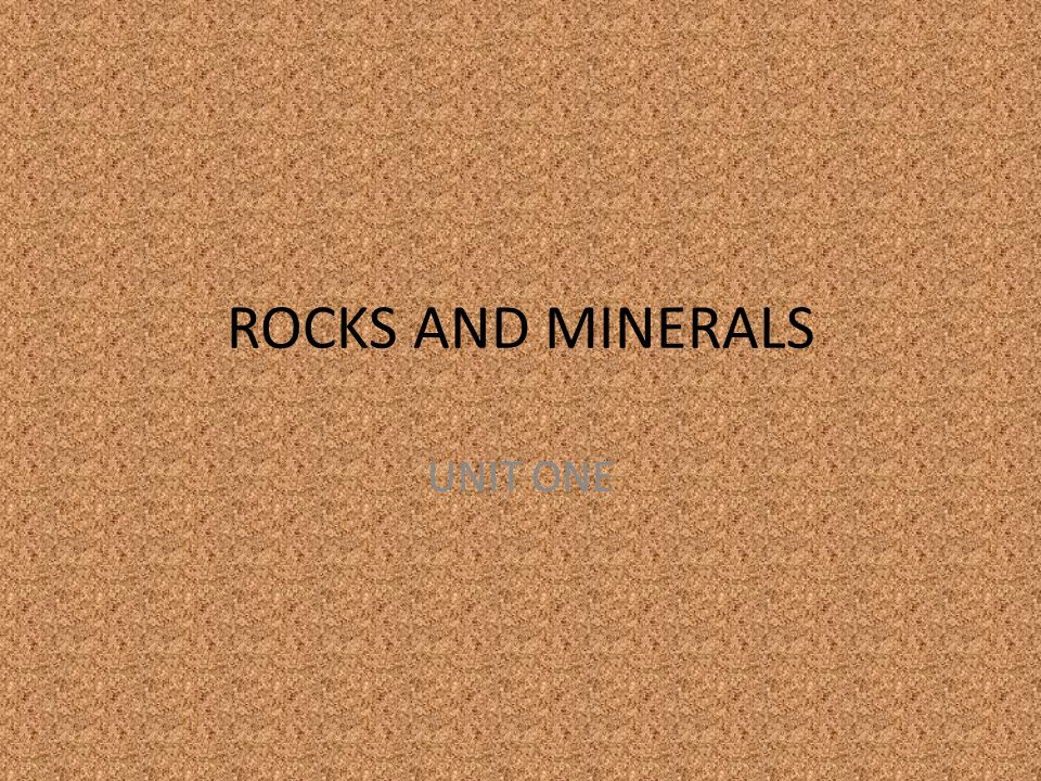 ROCKS AND MINERALS UNIT ONE