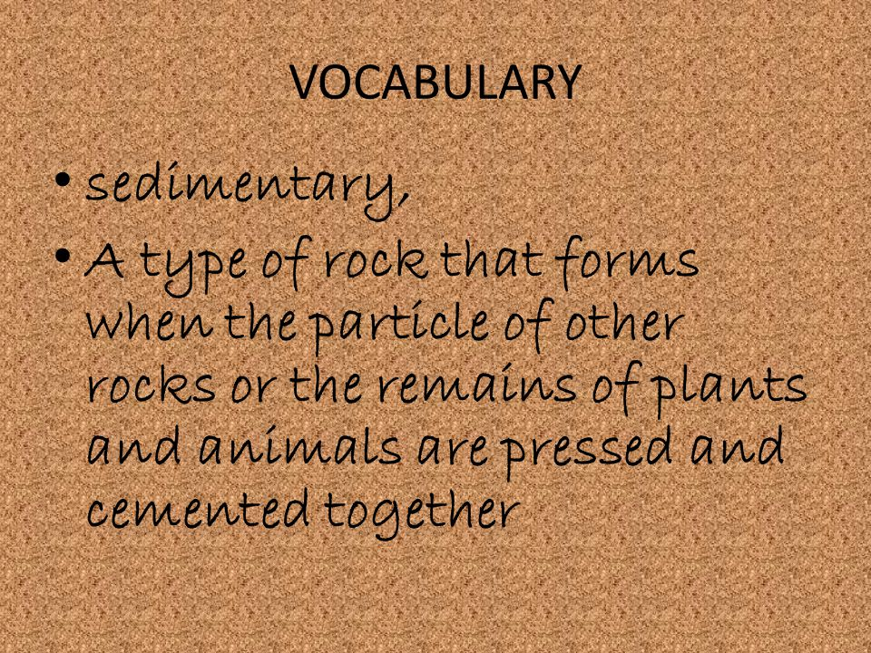 VOCABULARY sedimentary,