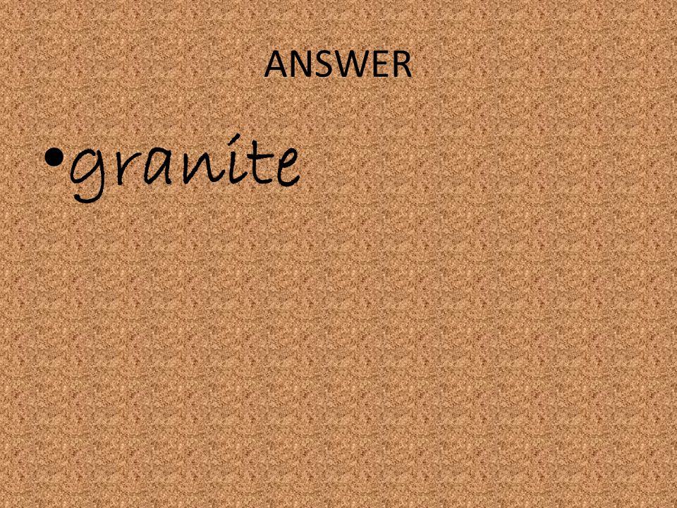 ANSWER granite