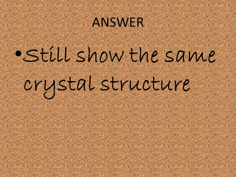 Still show the same crystal structure