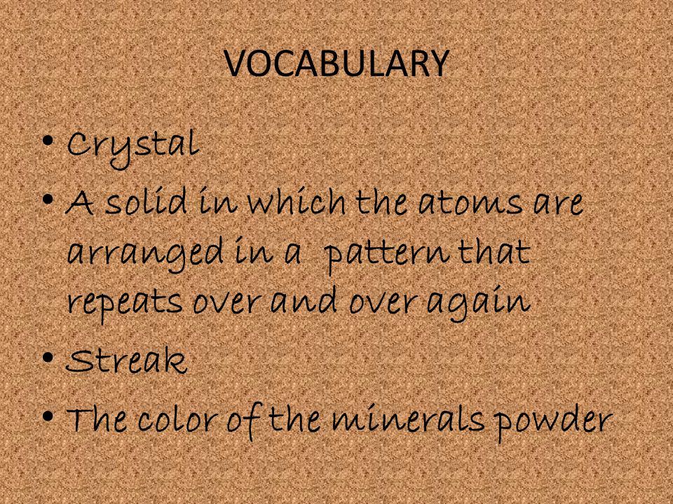 VOCABULARY Crystal A solid in which the atoms are arranged in a pattern that repeats over and over again.