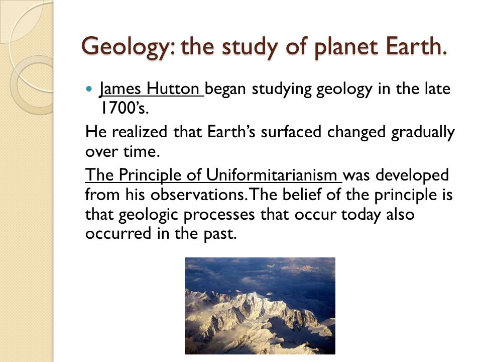 Geology: the study of planet Earth.