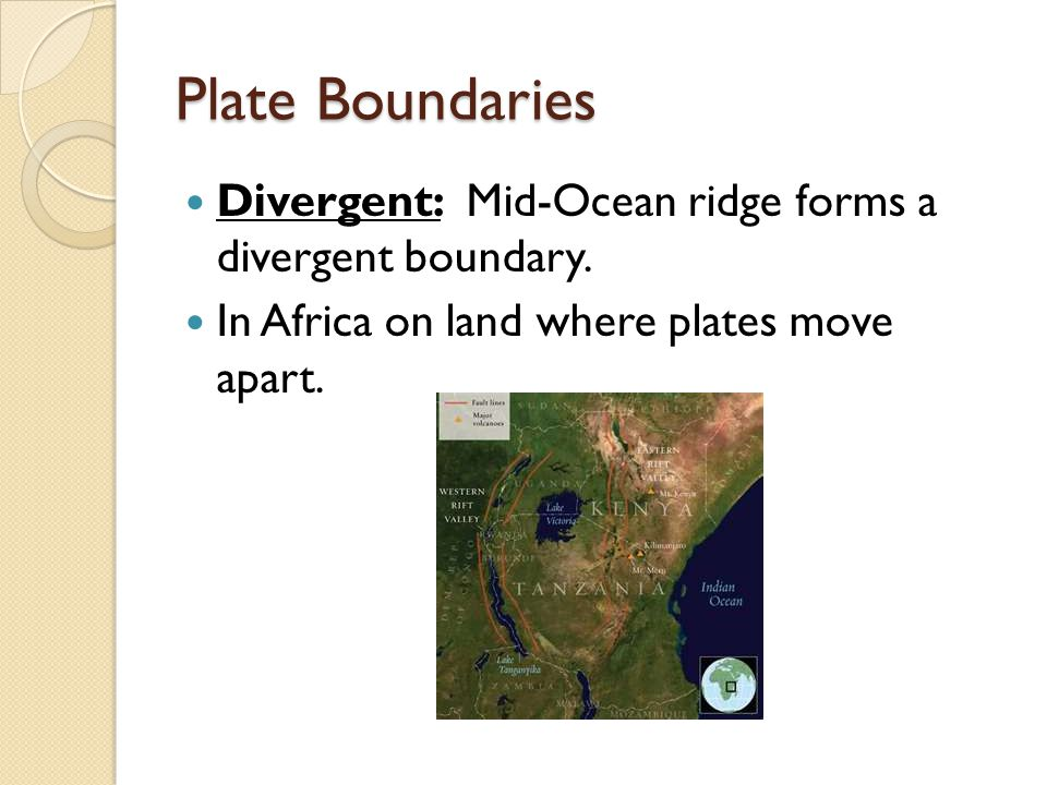 Plate Boundaries Divergent: Mid-Ocean ridge forms a divergent boundary.