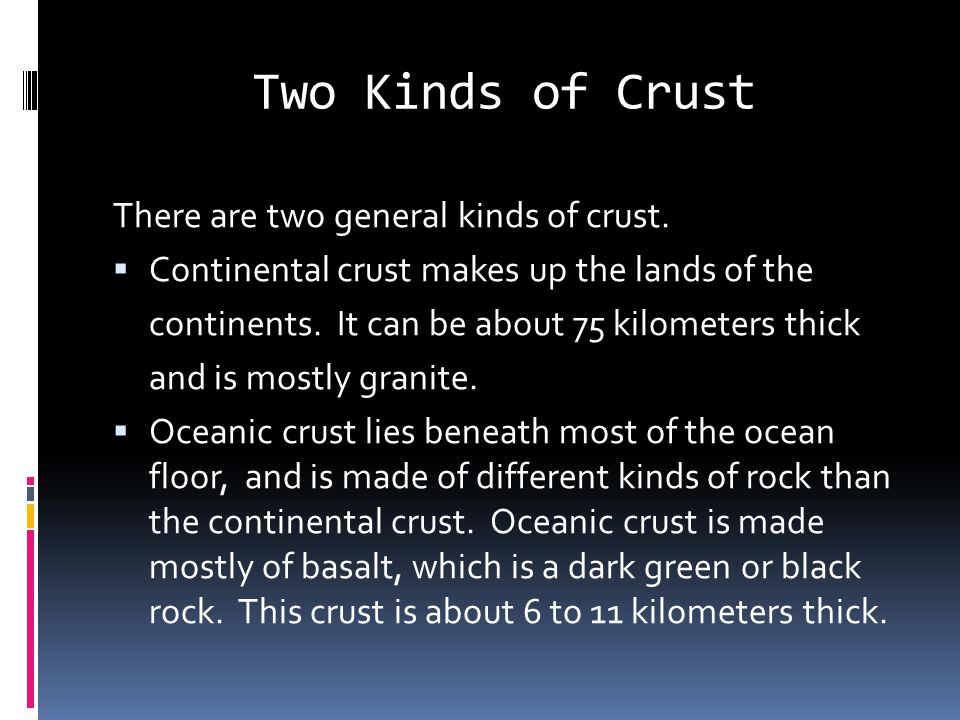 Two Kinds of Crust There are two general kinds of crust.