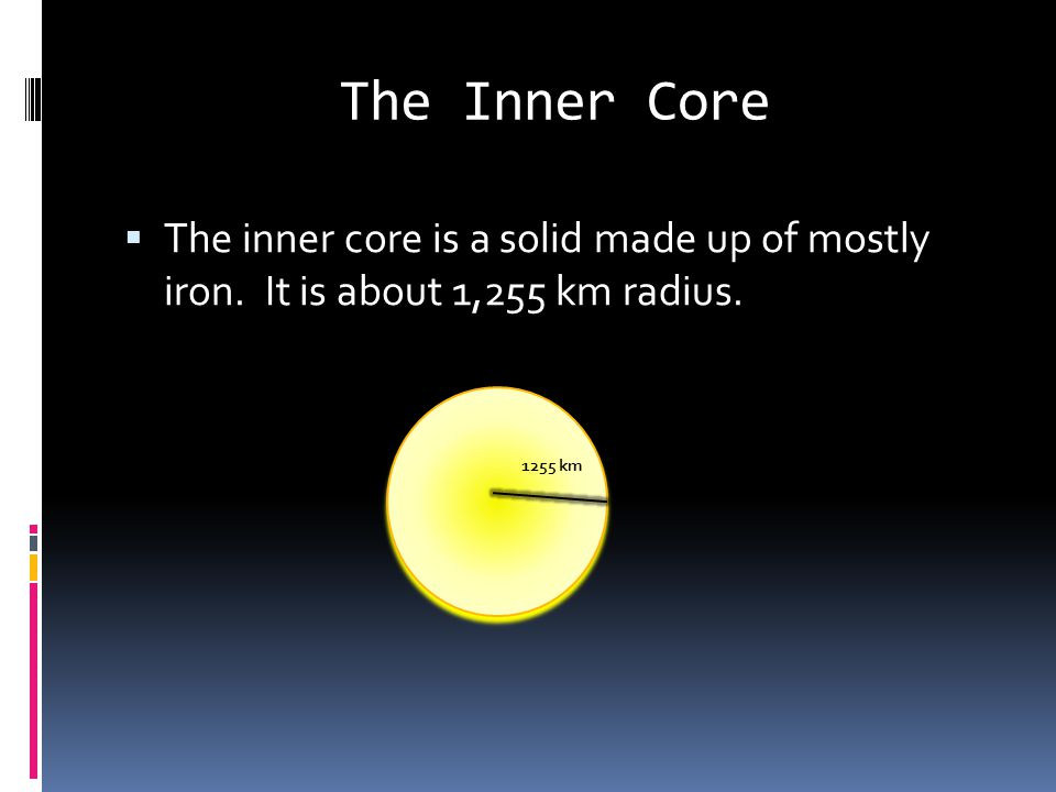 The Inner Core The inner core is a solid made up of mostly iron.