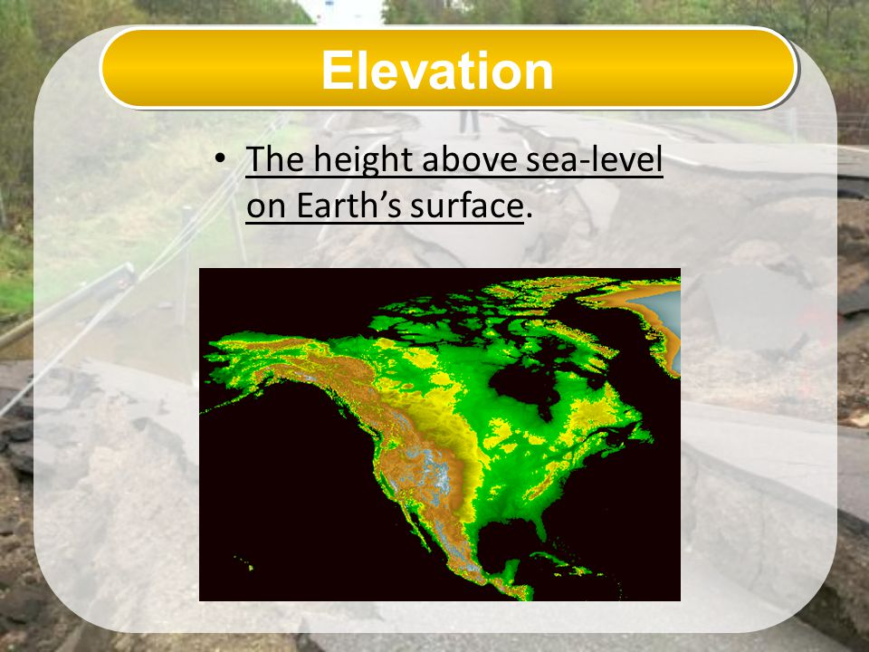 Elevation The height above sea-level on Earth's surface.
