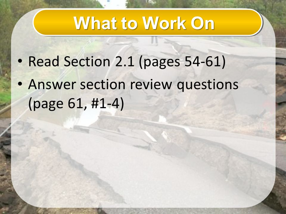 What to Work On Read Section 2.1 (pages 54-61)