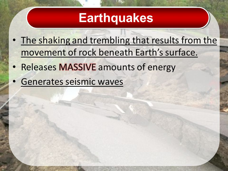 Earthquakes The shaking and trembling that results from the movement of rock beneath Earth's surface.