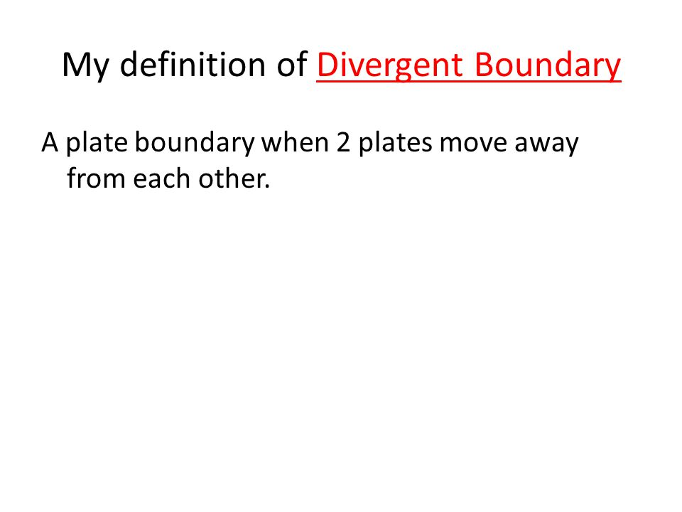 My definition of Divergent Boundary