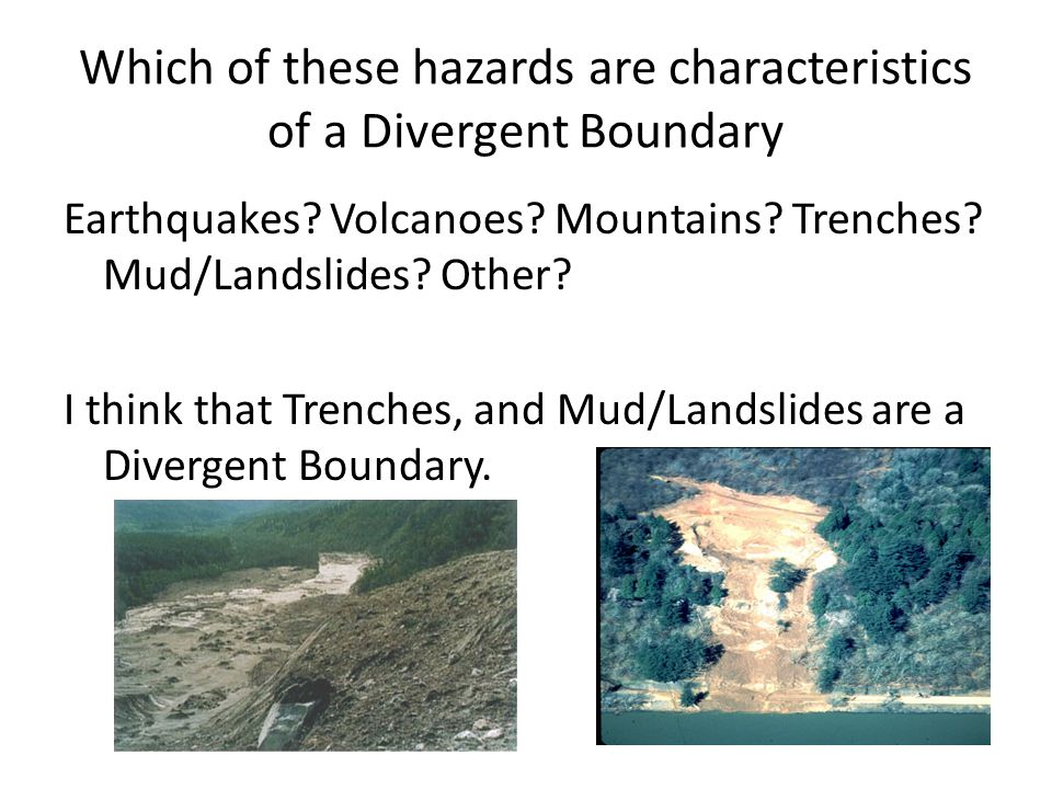 Which of these hazards are characteristics of a Divergent Boundary