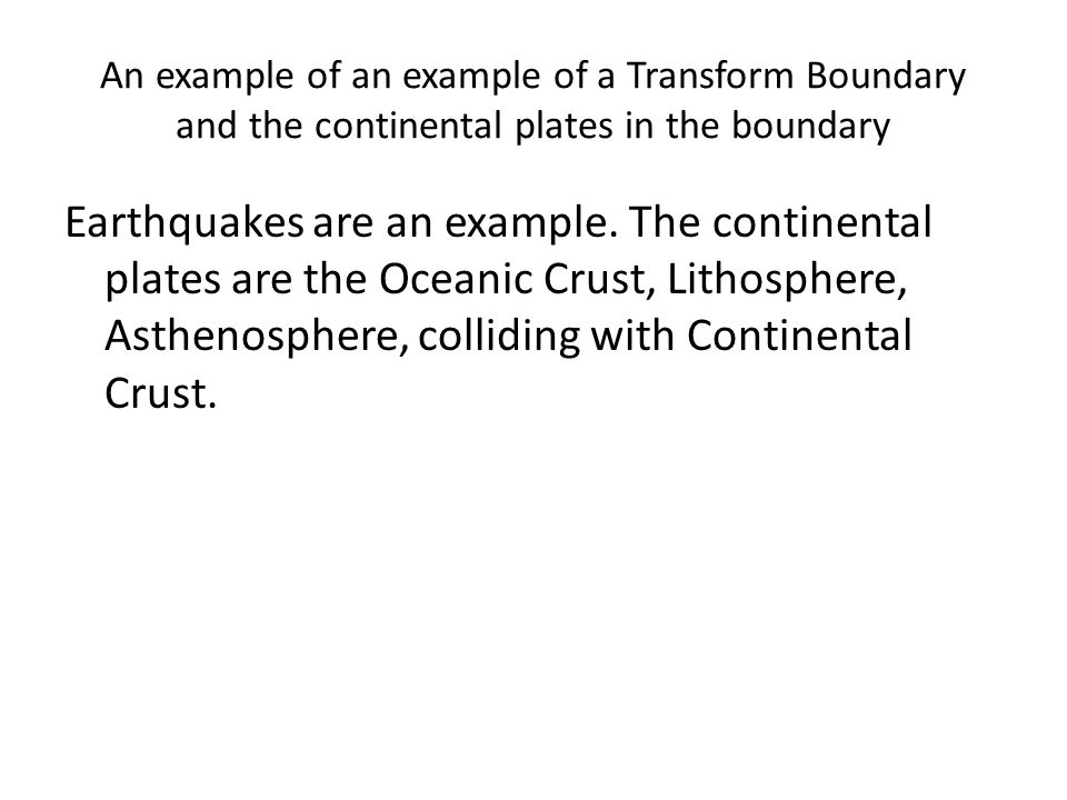 An example of an example of a Transform Boundary and the continental plates in the boundary