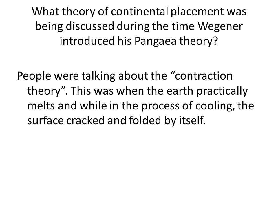 What theory of continental placement was being discussed during the time Wegener introduced his Pangaea theory