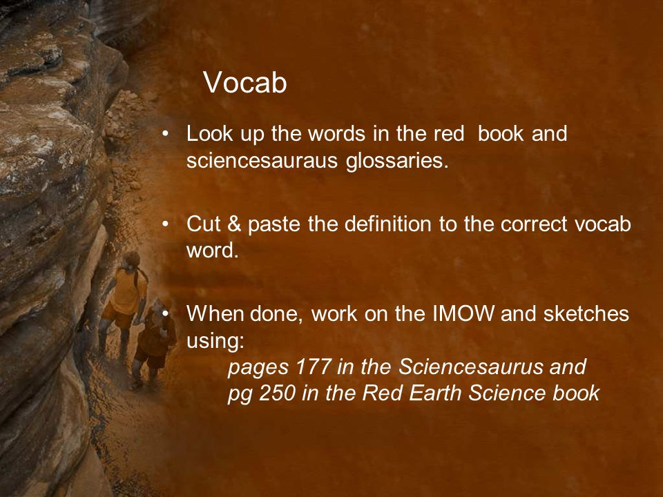 Vocab Look up the words in the red book and sciencesauraus glossaries.