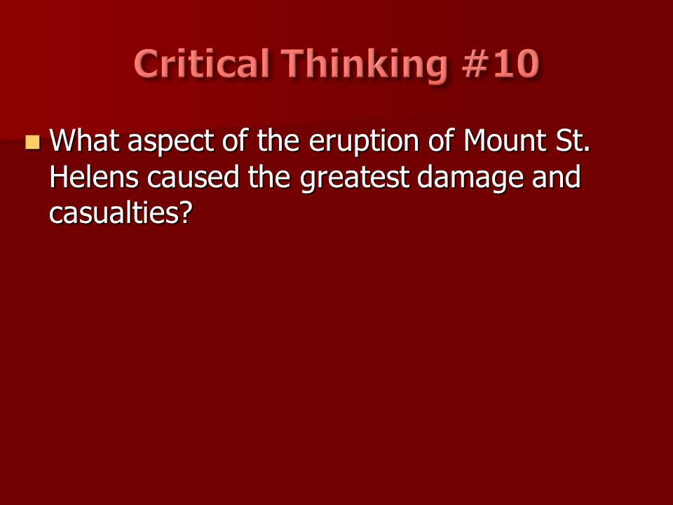 Critical Thinking #10 What aspect of the eruption of Mount St.