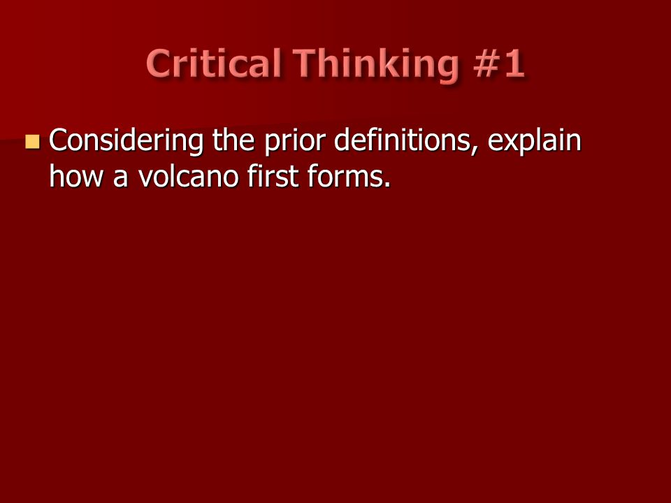 Critical Thinking #1 Considering the prior definitions, explain how a volcano first forms.