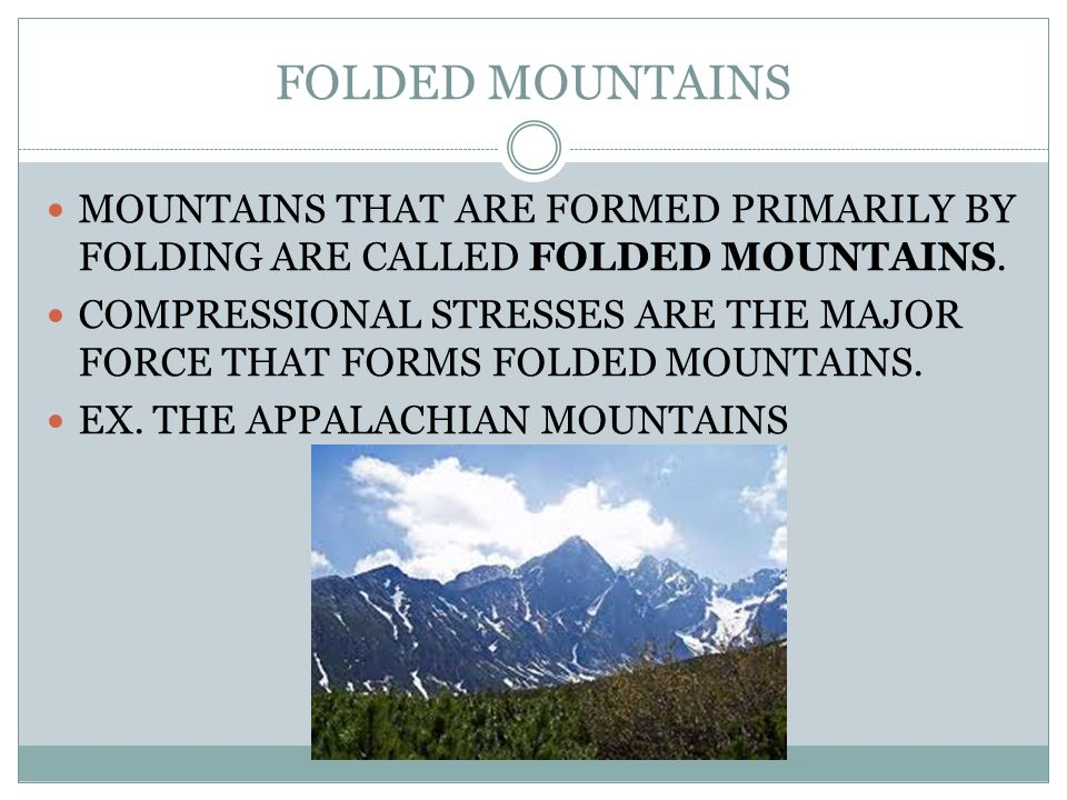 FOLDED MOUNTAINS MOUNTAINS THAT ARE FORMED PRIMARILY BY FOLDING ARE CALLED FOLDED MOUNTAINS.