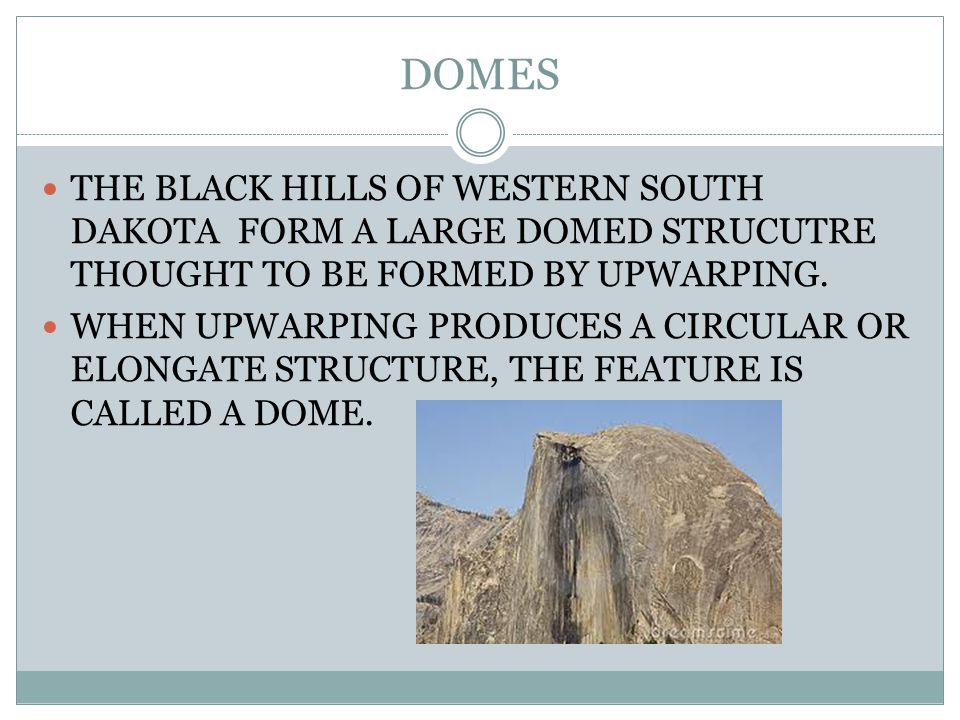 DOMES THE BLACK HILLS OF WESTERN SOUTH DAKOTA FORM A LARGE DOMED STRUCUTRE THOUGHT TO BE FORMED BY UPWARPING.