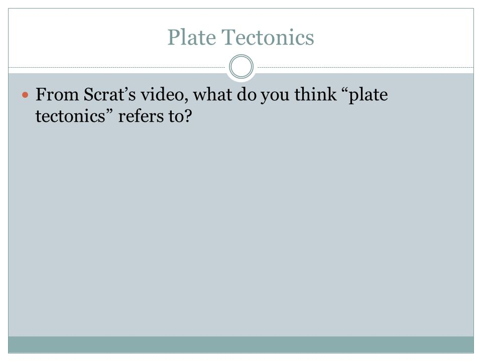 Plate Tectonics From Scrat's video, what do you think plate tectonics refers to