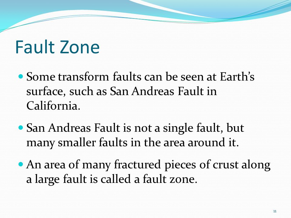 Fault Zone Some transform faults can be seen at Earth's surface, such as San Andreas Fault in California.