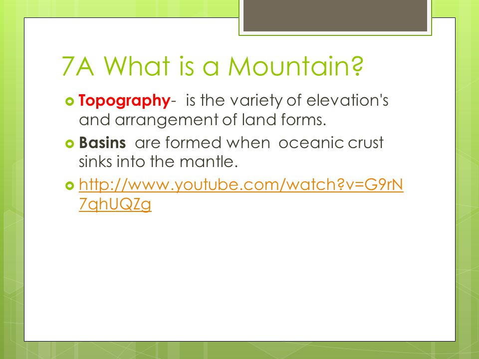 7A What is a Mountain Topography- is the variety of elevation s and arrangement of land forms.